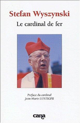 Stefan Wyszynski : Le Cardinal de fer
