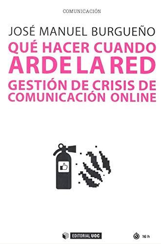 Que hacer cuando arde la red gestion de crisis comunicacion editado por Uoc editorial