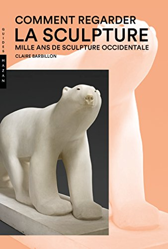 Comment regarder la sculpture. Mille ans de sculpture occidentale