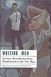 Writing Men: Literary Masculinities from Frankenstein to the New Man