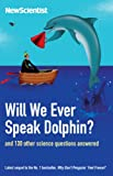 Will We Ever Speak Dolphin?: And 130 Other Science Questions Answered (Wellcome) (New Scientist)