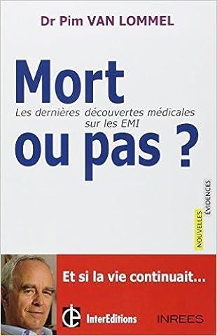 Mort ou pas ? - Les dernières découvertes médicales sur les EMI de Pim Van Lommel ( 16 mai 2012 )