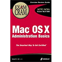 Mac OS X Administration Basics: Exam 9L0-500 (Exam Cram)
