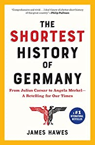 The Shortest History of Germany par James Hawes