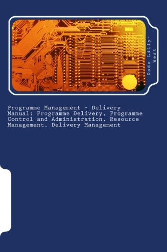 Programme Management - Delivery Manual: Programme Delivery, Programme Control and Administration, Resource Management, Delivery Management: Programme ... Resource Management, Delivery Management