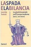 Image de La spada e la bilancia. La giustizia penale nell'Europa moderna (secc. XVI-XVIII)
