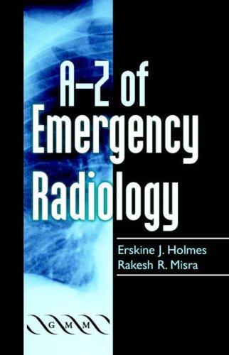 A-Z of Emergency Radiology (A-Z (Cambridge University Press)) by Erskine J. Holmes (2004-06-17)