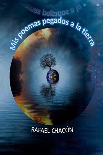 Mis poemas pegados a la tierra por Rafael Chacón