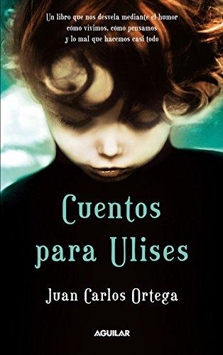 Cuentos para Ulises por Juan Carlos Ortega