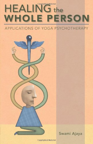 Healing the Whole Person: Applications of Yoga Psychotherapy por Swami Ajaya