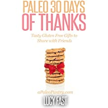 Paleo 30 Days of Thanks: Tasty Gluten Free Gifts to Share with Friends (Paleo Diet Solution Series) (English Edition)