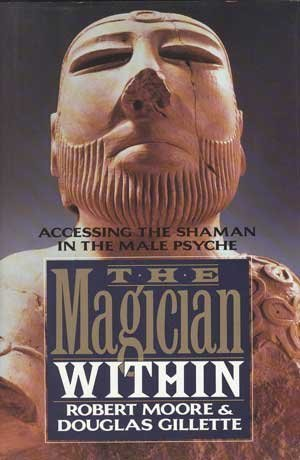 the-magician-within-accessing-the-shaman-in-the-male-psyche