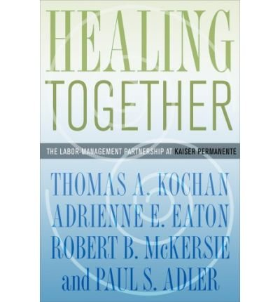 healing-together-the-labor-management-partnership-at-kaiser-permanente-author-thomas-a-kochan-may-20