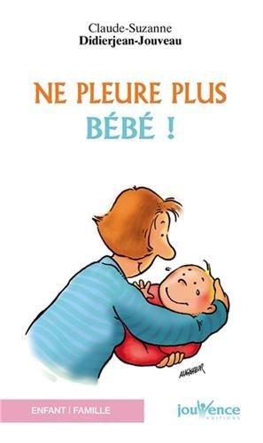 Ne pleure plus bébé ! par Claude-Suzanne Didierjean-Jouveau