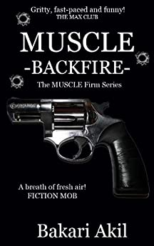 MUSCLE: BACKFIRE! (The MUSCLE Firm Series) by [Akil, Bakari]