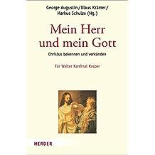 Mein Herr und mein Gott: Christus bekennen und verkünden. Festschrift für Walter Kardinal Kasper zum 80. Geburtstag