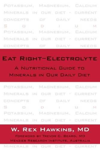 Eat Right-Electrolyte: A Nutritional Guide to Minerals in Our Daily Diet by W. Rex Hawkins M.D. (2005-12-05)