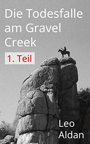 Die Todesfalle am Gravel Creek - 1.Teil (Charley Clay)