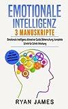 Emotionale Intelligenz: Emotionale Intelligenz ultimativer Guide, Beherrschung, komplette Schritt für Schritt Anleitung (Emotional Intelligence Deutsch Buch/German Book)
