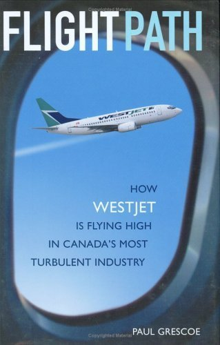 by-grescoe-paul-author-flight-path-how-westjet-is-flying-high-in-canadas-most-turbulent-industry-gre