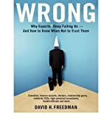 [( Wrong: Why Experts* Keep Failing Us-And How to Know When Not to Trust Them: Scientists, Finance Wizards, Doctors, Relationship Gurus, Celebrity CEOs, By Freedman, David H ( Author ) Compact Disc Jun - 2010)] Compact Disc