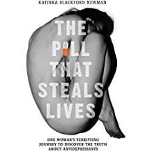 The Pill That Steals Lives - One Woman's Terrifying Journey to Discover the Truth About Antidepressants