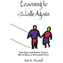 Learning to Walk Again: How Guillain Barre Taught Me to Walk a Different Path by Ann Brandt (2002-12-09)