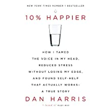10% Happier: How I Tamed the Voice in My Head, Reduced Stress Without Losing My Edge, and Found Self-Help That Actually Works - A True Story (English Edition)