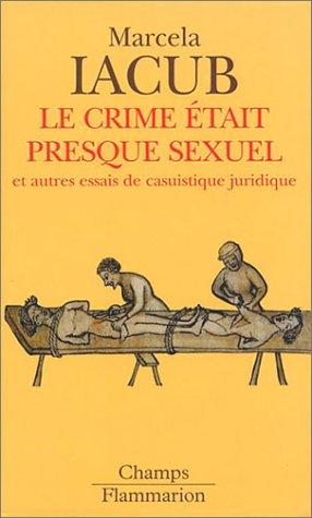 Le crime tait presque sexuel et autres essais de casuistique juridique