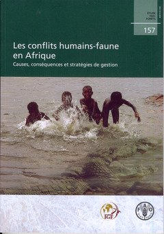 Les Conflits Humains-faune En Afrique: Causes, Consequences Et Strategies De Gestion par Food and Agriculture Organization of the United Nations