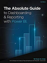 The Absolute Guide to Dashboarding and Reporting with Power BI: How to Design and Create a Financial Dashboard with Power BI a End to End