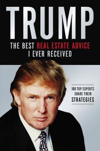 Trump: The Best Real Estate Advice I Ever Received: 100 Top Experts Share Their Strategies por Donald J. Trump