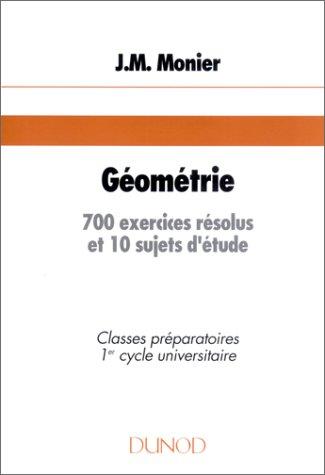Géométrie. 700 exercices résolus et 10 sujets d'étude