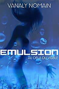 Émulsion : Au-delà du visible par Nomain