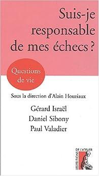 Suis-je responsable de mes échecs ? par Gérard Israël