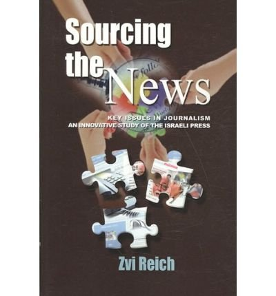 [(Sourcing the News: Key Issues in Journalism - an Innovative Study of the Israeli Press )] [Author: Zvi Reich] [Apr-2009]