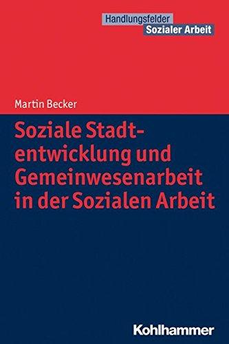 Soziale Stadtentwicklung und Gemeinwesenarbeit in der Sozialen Arbeit (Handlungsfelder Sozialer Arbeit)