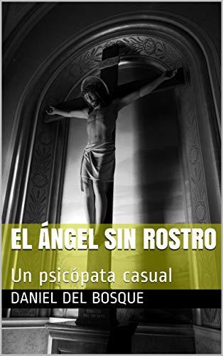 El ángel sin rostro: Un psicópata casual por Daniel Del bosque