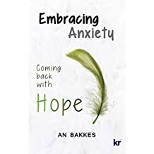 Embracing Anxiety: Coming back with hope (English Edition)