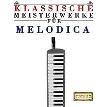 Klassische Meisterwerke für Melodica: Leichte Stücke von Bach, Beethoven, Brahms, Handel, Haydn, Mozart, Schubert, Tchaikovsky, Vivaldi und Wagner
