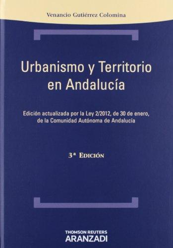 Urbanismo y territorio en Andalucía - Actualizada por la Ley 2/2012 de 30 de enero de la Comunidad Autónoma de Andalucía (Técnica Tapa Dura) por Venancio Gutiérrez Colomina