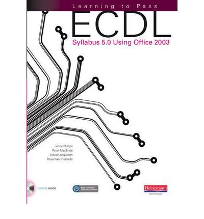 Learning to Pass ECDL Syllabus 5.0 Using Office 2003: Updated and Improved for Syllabus 5.0 to Give Students Easy Access to All the Learning and Skills They Need for Success (Learn to Pass ECDL) (Mixed media product) - Common par Edited by Peter McBride Edited by Jenny Phillips