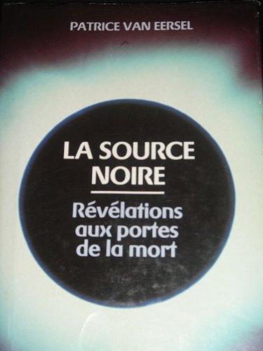 La source noire : Révélations aux portes de la mort