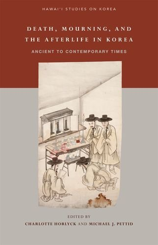Death, Mourning, and the Afterlife in Korea: From Ancient to Contemporary Times (Hawaii Studies on Korea)