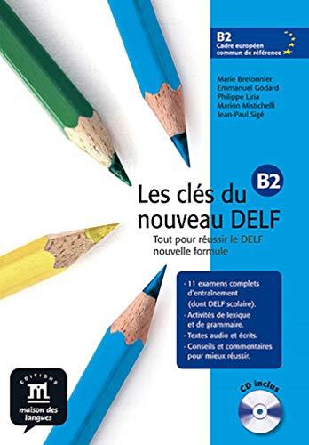 Les clés du nouveau DELF B2Libro del alumno + CD: Les Clés du nouveau DELF B2 Livre de l'élève + CD (Fle Texto Franc