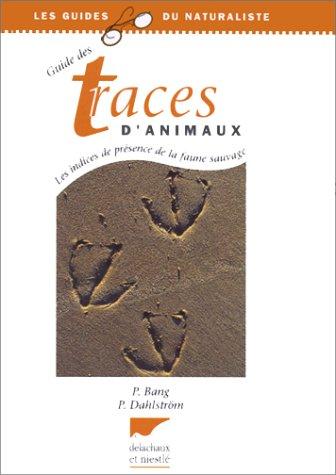 Guide des traces d'animaux : Les indices de présence de la faune sauvage par Preben Dahlstrom