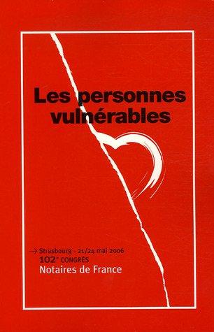 Les personnes vulnérables : 102e Congrès Notaires de France Strasbourg - 21/24 mai 2006