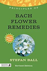 Principles of Bach Flower Remedies: What it is, how it works, and what it can do for you (Discovering Holistic Health) by Stefan Ball (2013-02-28)