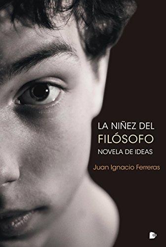 La niñez del filósofo: Novela de ideas por Juan Ignacio Ferreras Tascón