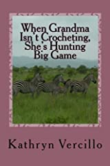 When Grandma Isn't Crocheting, She's Hunting Big Game: (and 33 other stories of 2011's most awesome elderly ladies who crochet!) by Kathryn Vercillo (2011-12-03) Paperback